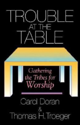 Trouble at the Table: Gathering the Tribes for Worship