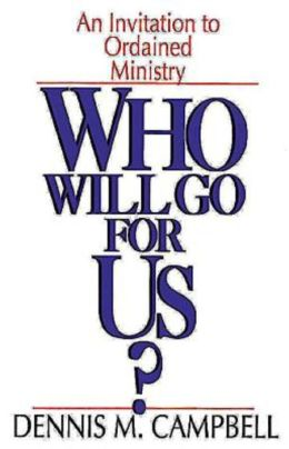 Who Will Go for Us?: An Invitation to Ordained Ministry