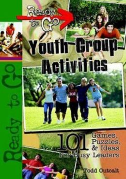 Ready-to-Go Youth Group Activities: 101 Games, Puzzles, Quizzes, and Ideas for Busy Leaders