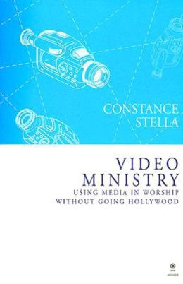 Video Ministry: Using Media in Worship Without Going Hollywood