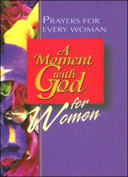 Moment with God for Women: Prayers for Every Woman