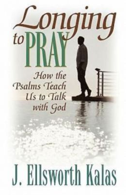 Longing to Pray: How the Psalms Teach us to Talk with God