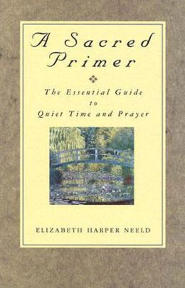 Sacred Primer: The Essential Guide to Quiet Time and Prayer