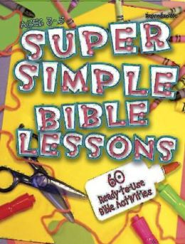 Super Simple Bible Lessons: 60 Ready-to-Use Bible Activities for Ages 3-5