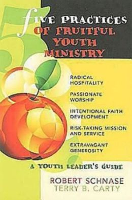 Five Practices of Fruitful Youth Ministry: A Youth Leader's Guide
