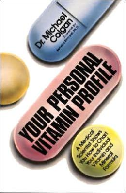 Your Personal Vitamin Profile: A Medical Scientist Shows You How to Chart Your Individual Vitamin and Mineral Formula