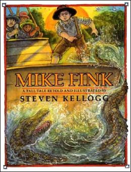 Mike Fink: A Tall Tale Retold and Illustrated By Steven Kellogg