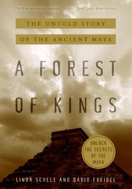 Forest of Kings: The Untold Story of the Ancient Maya