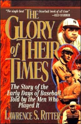 Glory of Their Times: The Story of the Early Days of Baseball Told by the Men Who Played It
