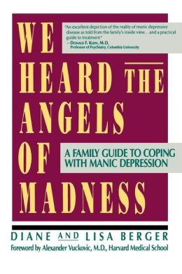 We Heard the Angels of Madness: A Family Guide to Coping with Manic Depression