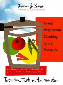 Great Vegetarian Cooking under Pressure: Two-Hour Taste in Ten Minutes
