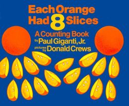 Each Orange Had 8 Slices: A Counting Book