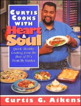 Curtis Cooks with Heart and Soul