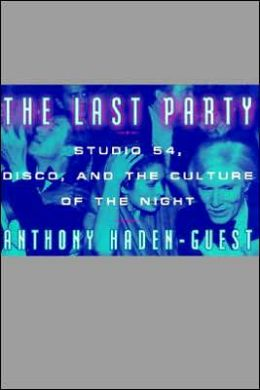 Last Party: Studio 54, Disco, and the Culture of the Night