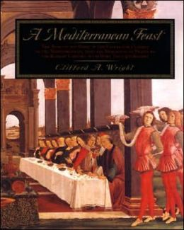 Mediterranean Feast: The Story Of The Birth Of The Celebrated Cuisines Of The Mediterranean, From The Merchants Of Venice To The Barbary Corsairs, With More Than 500 Recip
