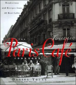 Paris Cafe Cookbook: Rendezvous and Recipes from 50 Best Cafes