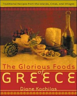 Glorious Foods of Greece: Traditional Recipes from the Islands, Cities, and Villages