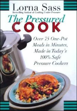 Pressured Cook: Over 75 One-Pot Meals In Minutes, Made In Today's 100% Safe Pressure Cookers