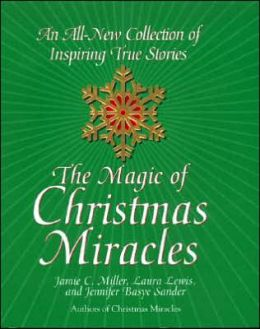Magic of Christmas Miracles: An All-New Collection of Inspiring True Stories
