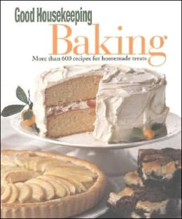 The Good Housekeeping Baking: More Than 600 Recipes for Homemade Treats