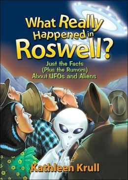 What Really Happened in Roswell?: Just the Facts (Plus the Rumors) About UFOs and Aliens