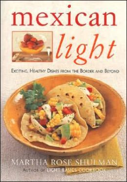 Mexican Light: Exciting, Healthy Recipes from the Border and Beyond