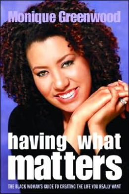 Having What Matters: The Black Woman's Guide to Creating the Life She Really Wants