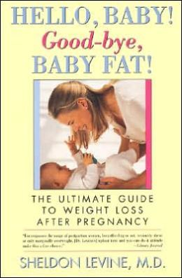 Hello Baby, Good-Bye, Baby Fat: The Ultimate Guide to Weight Loss After Pregnancy