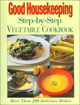 Good HouseKeeping Step-by-Step Vegetable Cookbook (Good Housekeeping Step-by-Step Series)