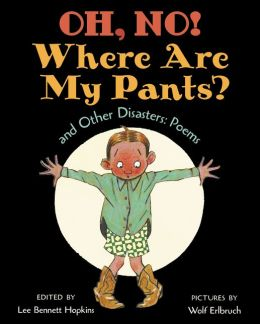 Oh No! Where Are My Pants? and Other Disasters: Poems