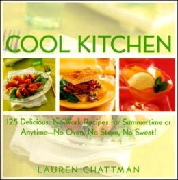 Cool Kitchen: 125 Delicious, No-Work Recipes for Summertime or Anytime- No Oven, No Stove, No Sweat!