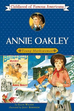 Annie Oakley:Young Markswoman (Childhood of Famous Americans Series)