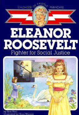 Eleanor Roosevelt: Fighter for Social Justice (Childhood of Famous Americans Series)