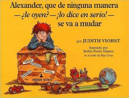 Alexander, que de ninguna manera - le oyen? - lo dice en serio! - se va a mudar (Alexander, Who's Not (Do You Hear Me? I Mean It) Going To Move)