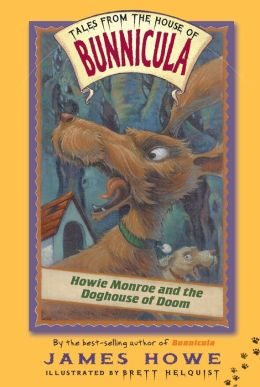 Howie Monroe and the Doghouse of Doom (Tales from the House of Bunnicula Series)