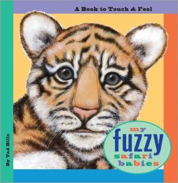 My Fuzzy Safari Babies: A Book to Touch & Feel