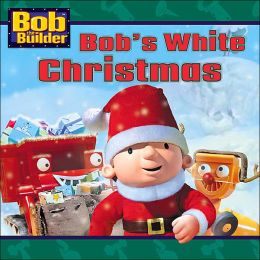 Bob's White Christmas (Bob the Builder Series)
