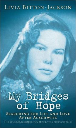 My Bridges of Hope: Searching for Life and Love after Auschwitz