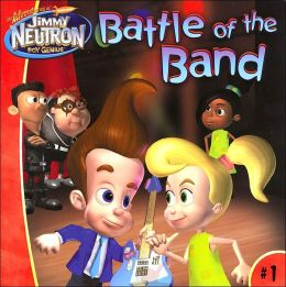 Battle of the Band (Jimmy Neutron Boy Genius Series)