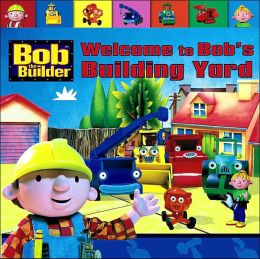 Welcome to Bob's Building Yard (Bob the Builder Series)