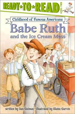 Babe Ruth and the Ice Cream Mess (Ready-to-Read Childhood of Famous Americans Series: Level 2)
