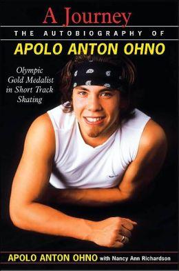 A Journey: The Autobiography of Apolo Anton Ohno