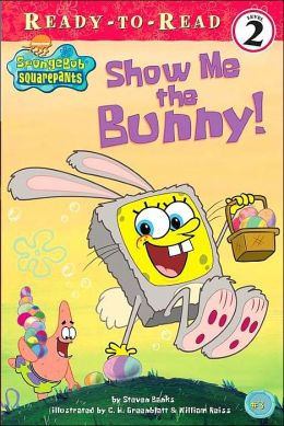 Show Me the Bunny! (Spongebob Squarepants Ready-to Read Series)