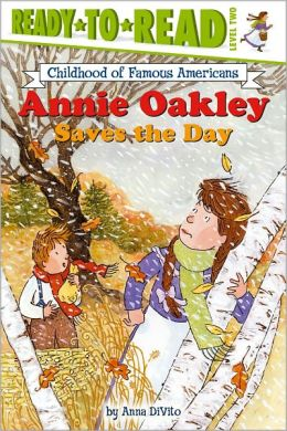 Annie Oakley Saves the Day! (Ready-To-Read Childhood of Famous Americans Series, Level 2)