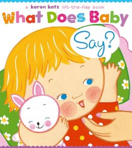 What Does Baby Say?: A Lift-the-Flap Book