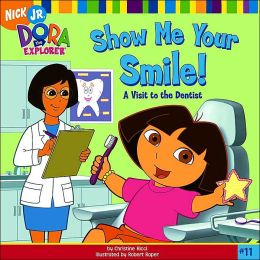 Show Me Your Smile!: A Visit to the Dentist (Dora the Explorer Series)