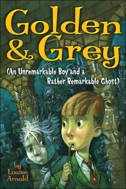 Golden and Grey: (An Unremarkable Boy and a Rather Remarkable Ghost)