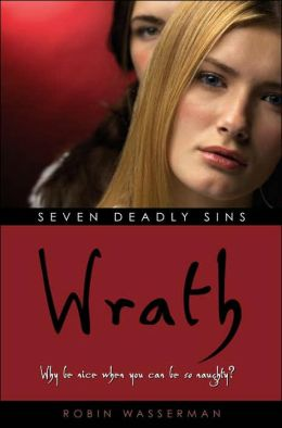 Wrath (Robin Wasserman's Seven Deadly Sins Series #4)