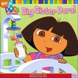 Big Sister Dora! (Dora the Explorer Series #13)