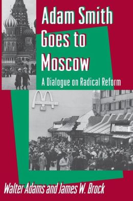 Adam Smith Goes to Moscow: A Dialogue on Radical Reform